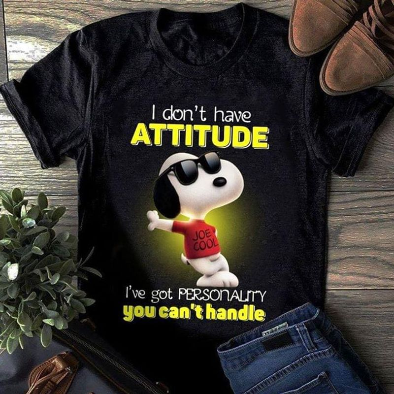 Snoopy I Don't Have Attitude I've Got Personality You Can't Handle T Shirt Men/ Woman S-6XL Cotton