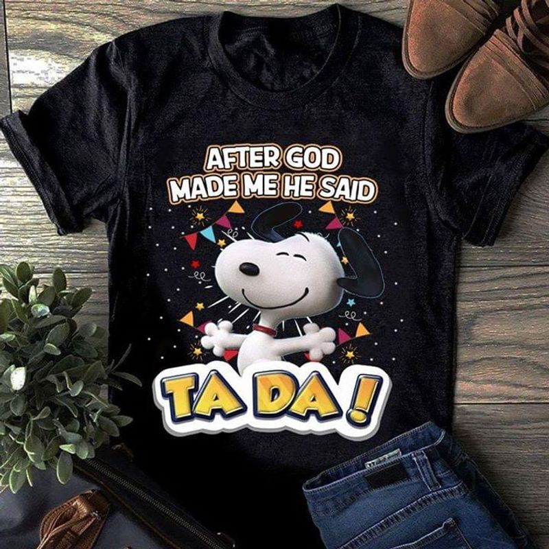 Snoopy I Love You After God Made Me He Said Ta Da Lovely White Dog Awesome Birthday Gift For Friends Black T Shirt S-6xl Mens And Women Clothing