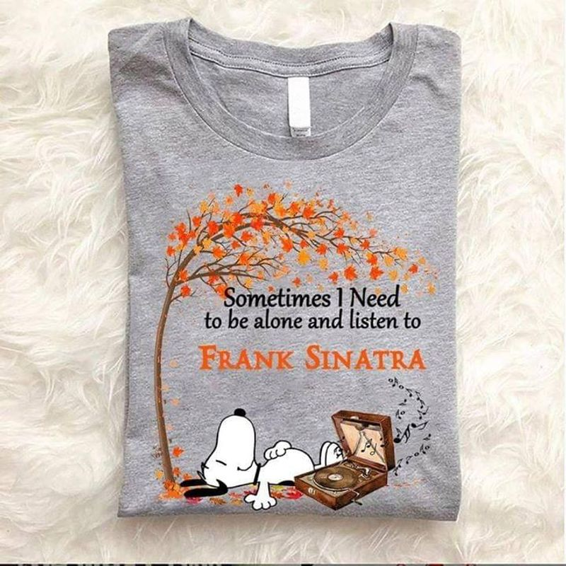 Snoopy I Love You Sleeping Listen To Music Sometimes I Need To Be Alone And Listen To Frank Sinatra Gray T Shirt S-6xl Mens And Women Clothing