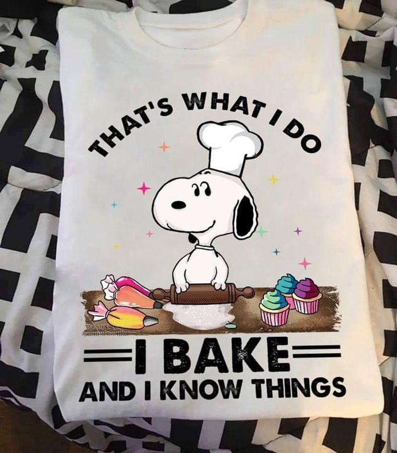 Snoopy Taht's What I Do I Bake And I Know Things Gift For Fans White T Shirt Men And Women S-6XL Cotton
