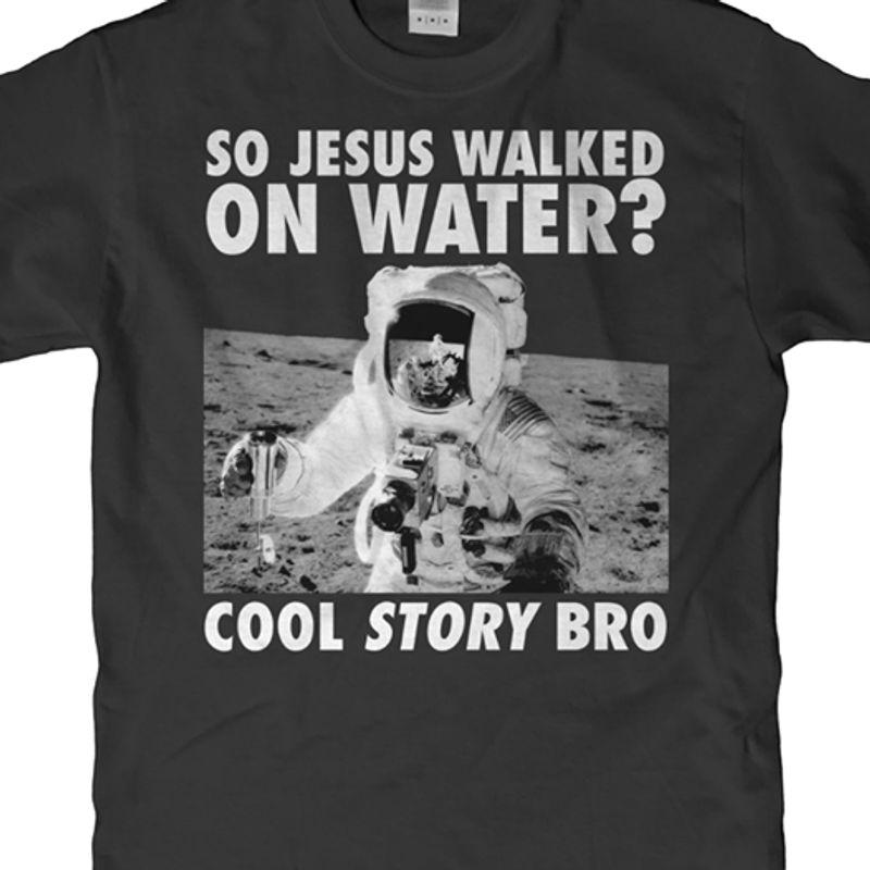 So Jesus Walked On Water Cool Story Bro  T-shirt Black B1