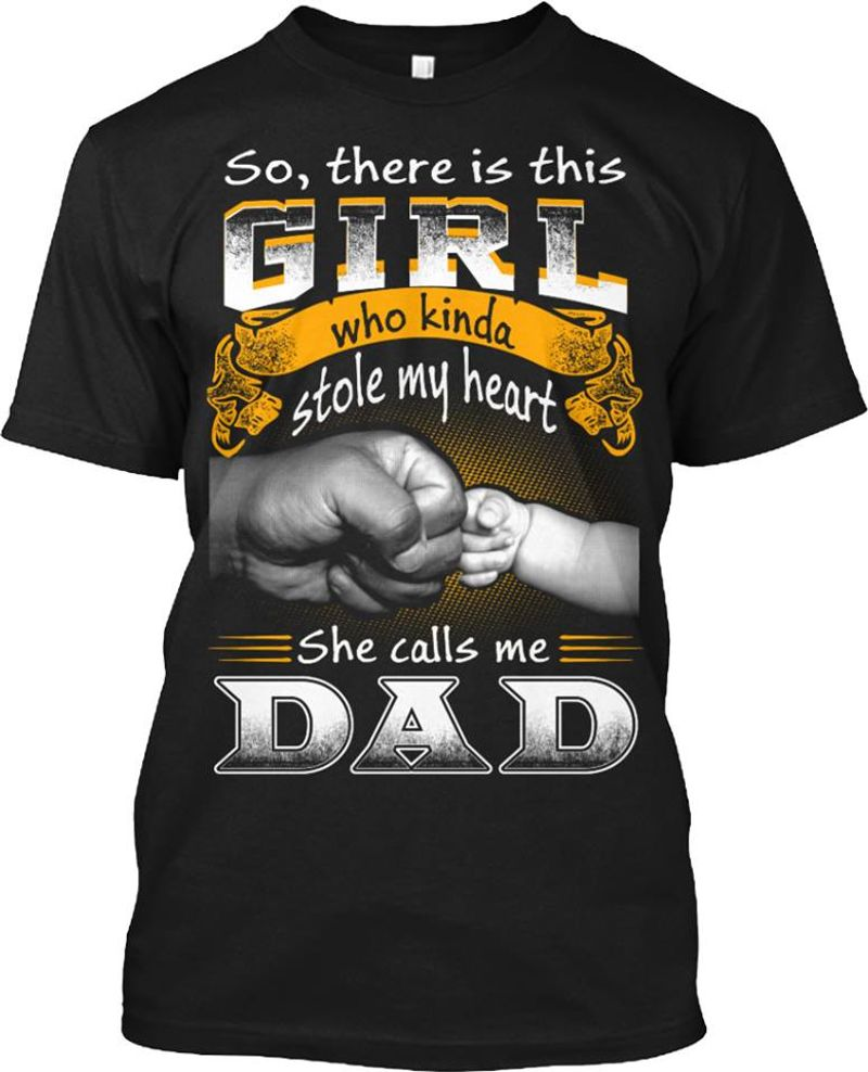 So There Is This Girl Who Kinda Stole My Heart She Calls Me Dad T-shirt Black A4
