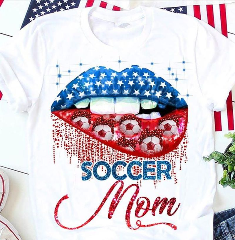 Soccer Lover Soccer Mom Independence Day 4th Of July White T Shirt Men/ Woman S-6XL Cotton