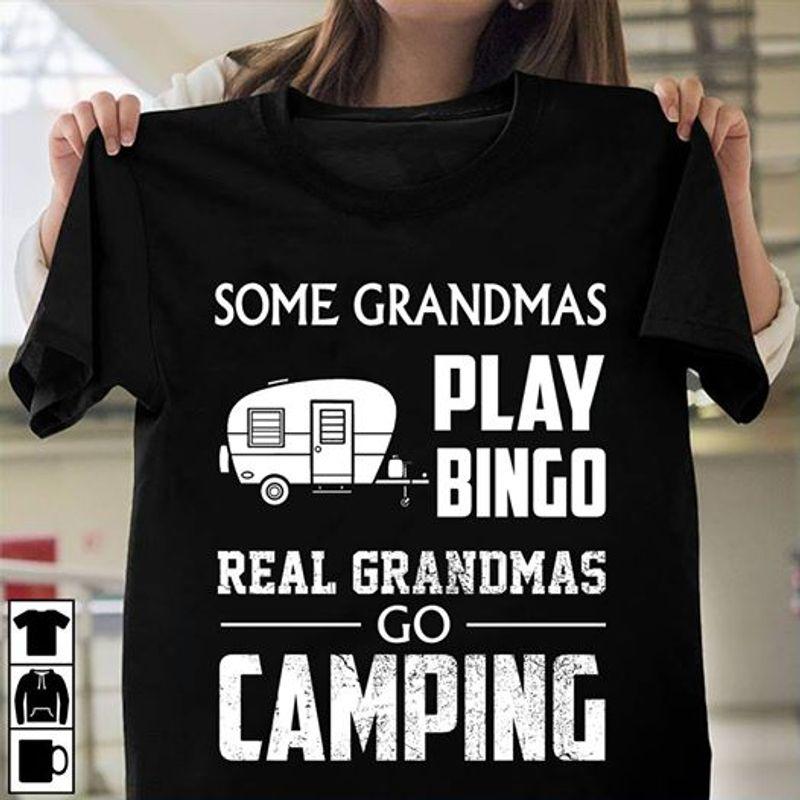 Some Grandmas Play Bingo Real Grandmas Go Camping Shirt Black A4
