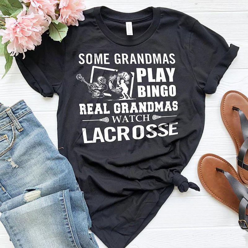 Some Grandmas Play Bingo Real Grandmas Watch Lacrosse T-shirt Black A5