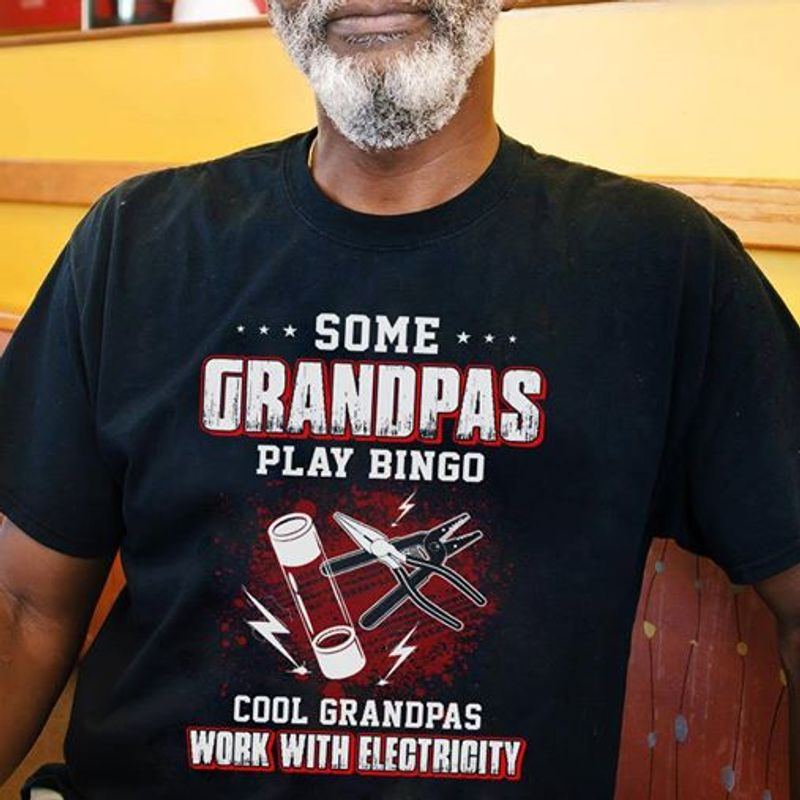 Some Grandpas Play Bingo Cool Grandpas Work With Electricty   T-shirt Black B1