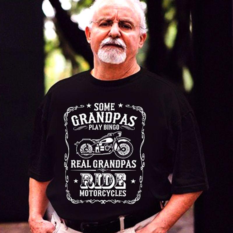 Some Grandpas Play Bingo Real Grandpas Ride Motorcycles T-shirt Black B7