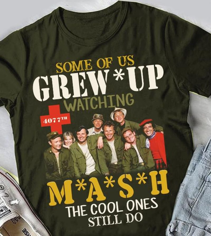 Some Of Us Grew Up Watching M*A*S*H The Cool Ones Still Do Vintage Perfect For Casual Wear T Shirt S-6xl Mens And Women Clothing