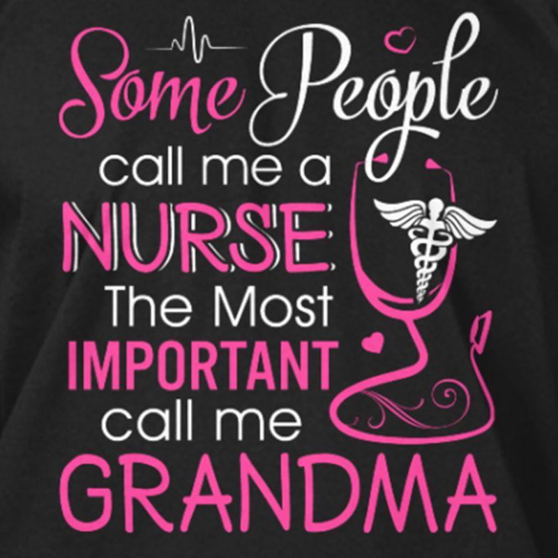 Some People Call Me A Nurse The Most Important Call Me Grandma   T-shirt Black B1
