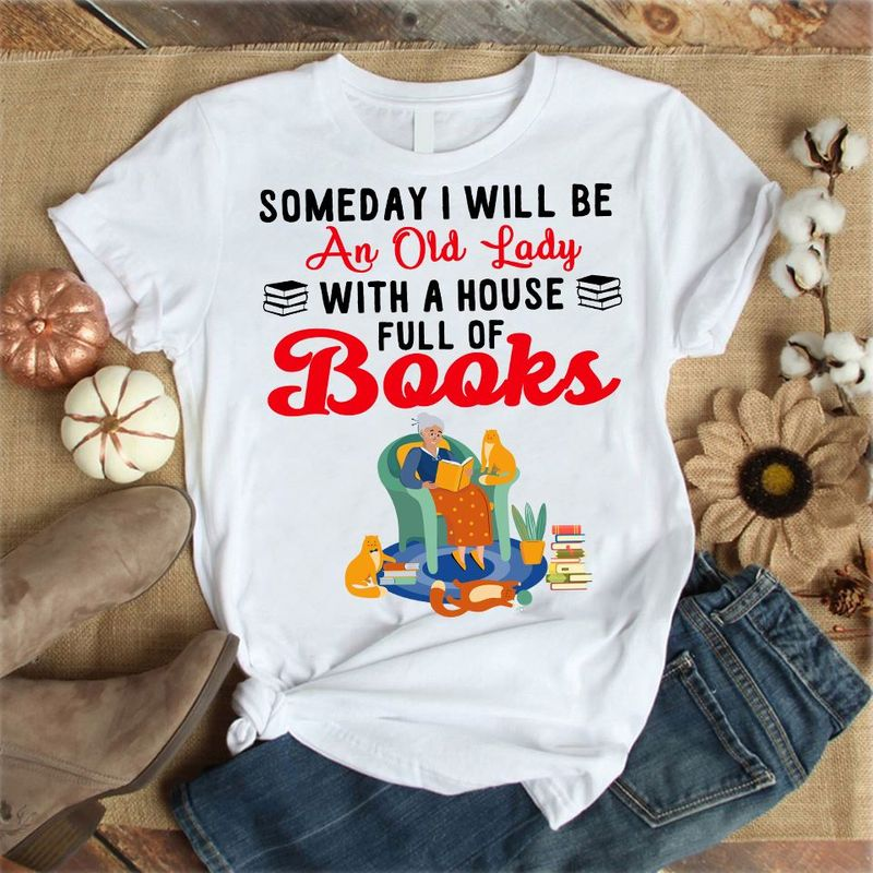 Someday I Will Be An Old Lady With A House Full Of Books T Shirt White A9