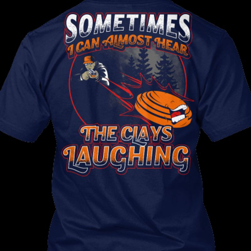 Sometimes I Can Almost Hear The Clays Laughing T Shirt Navy A5