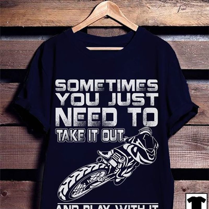 Sometimes You Just Need To Take It Out And Play With It T-shirt Black B7