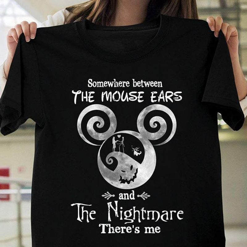 Somewhere Between The Mouse Ears And The Nightmare There'S Me Black T Shirt Men/ Woman S-6XL Cotton