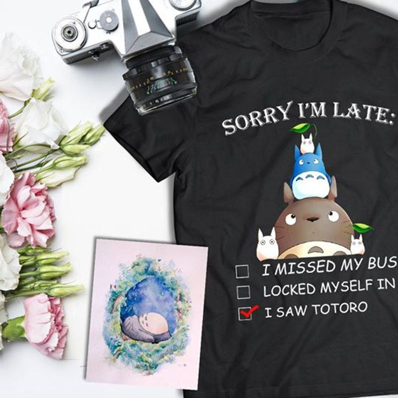 Sorry Im Late I Missed My Bus Locked Myself In I Saw Totoro T-shirt Black A5