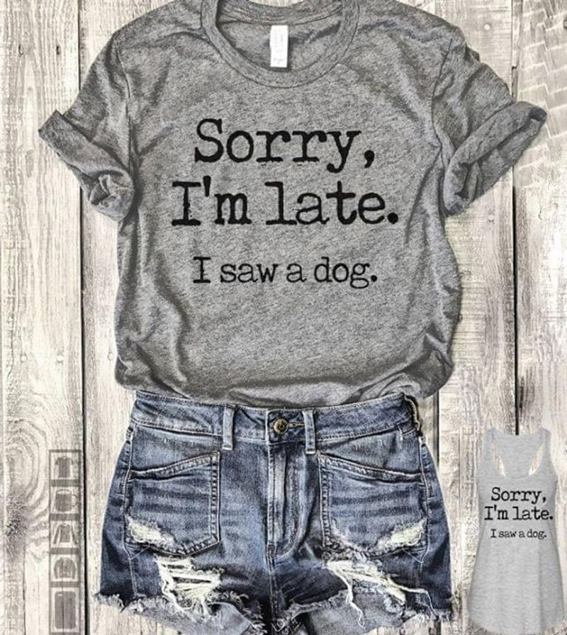 Sorry Im Late I Saw A Dog T-shirt Grey