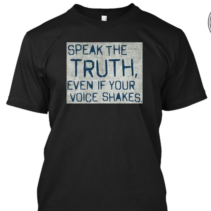 Speak The Truth Even If Your Voice Shakes T Shirt Black A4