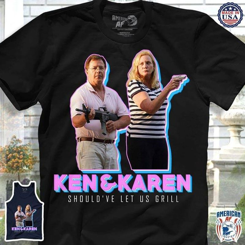 ST Louis Couple Guns Ken And Karen Should've Let Us Grill Black T Shirt Men/ Woman S-6XL Cotton