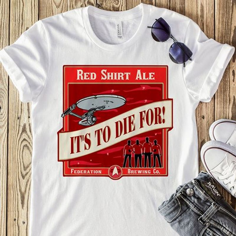 Star Trek Red Shirt Ale Its To Die For  T Shirt White