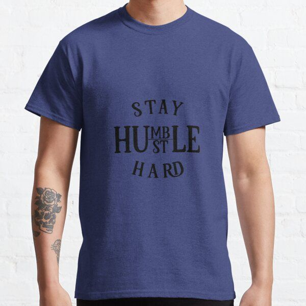 Stay Humble Hustle Hard Women Man T-shirts T-Shirt