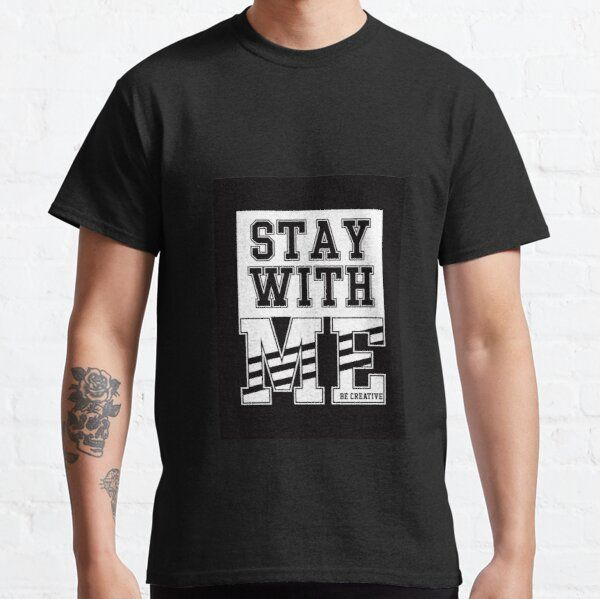 Stay With Me Man Women T-shirts Gifts T-Shirt