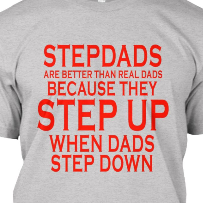 Stepdads Are Better Than Real Dads Because They Step Up When Dads Step Down T-shirt Grey A4