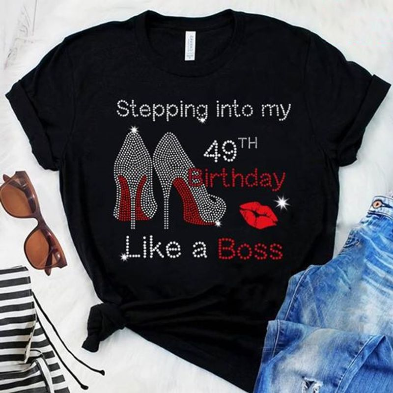Stepping Into My 49th Birthday Like A Boss T-shirt Black
