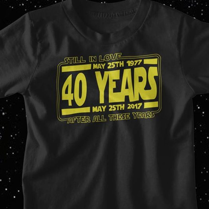Still In Love May 25 Th 1977 40 Years May 25th 2017 After All These Years    T-shirt Black B1