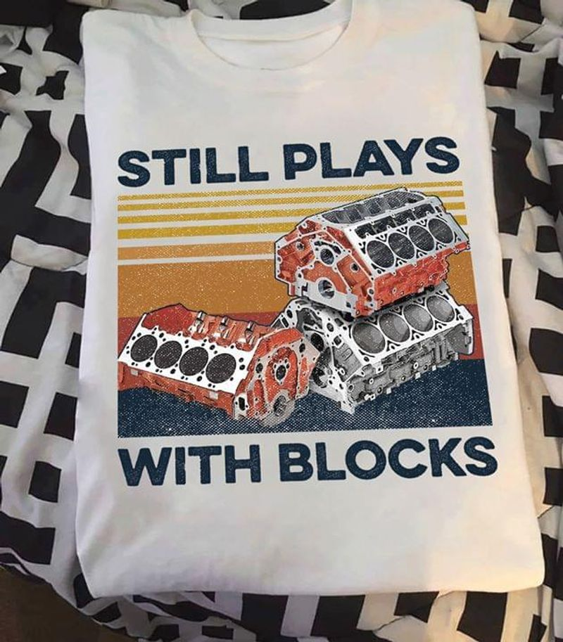 Still Plays With Blocks Quote Retro Vintage White Men And Women T Shirt Men And Women S-6XL Cotton