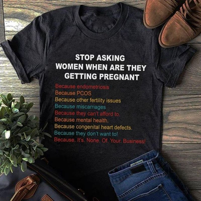 Stop Asking Women When Are They Getting Pregnant Because Pcos Black T Shirt Men And Women S-6XL Cotton