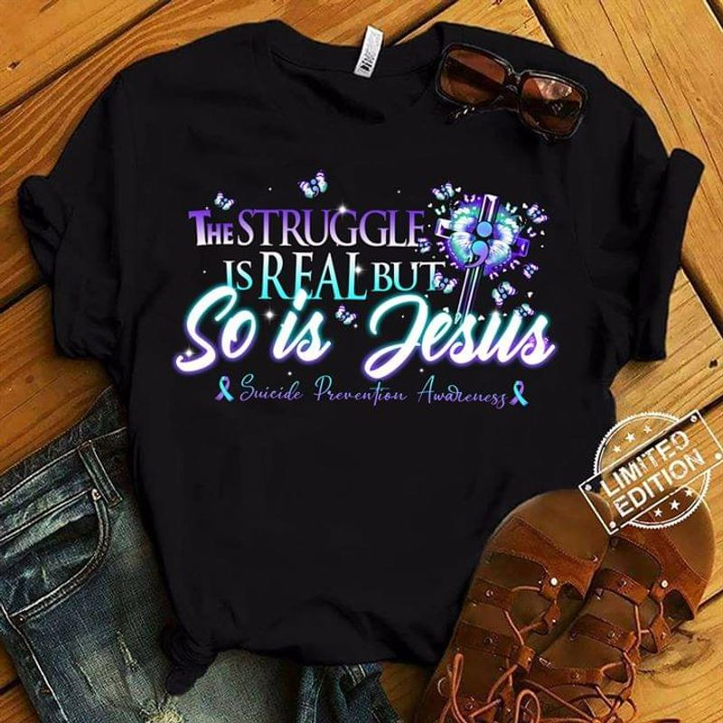 Suicide Prevention Awareness The Struggle Is Real But So Is Jesus BlackT Shirt Men/ Woman S-6XL Cotton