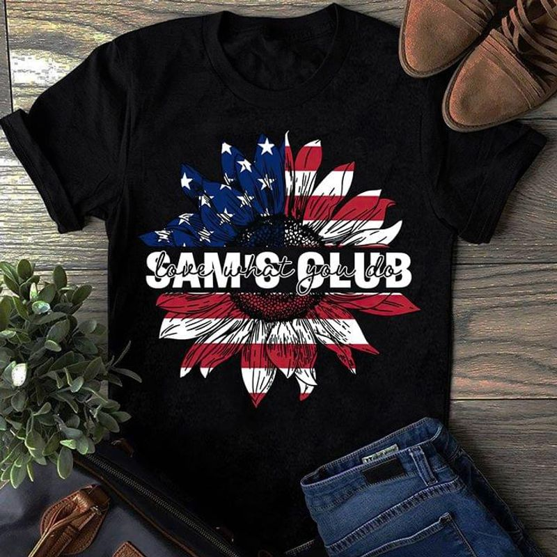 Sunflower American Flag Sam's Club Love What You Do Independence Day 4th Of July T Shirt S-6XL Mens And Women Clothing