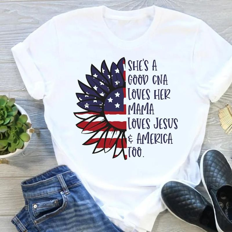 Sunflower American Flag She's A Good CNA Loves Her Mama Loves Jesus Independence Day 4th Of July White T Shirt S-6XL Mens And Women Clothing