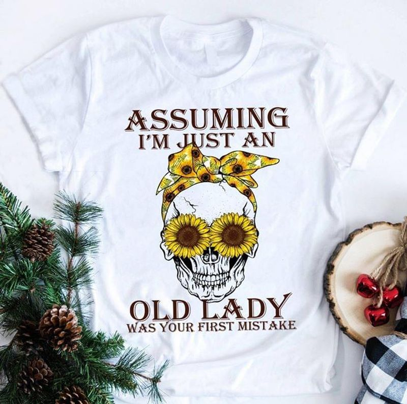 Sunflower Smiling Skull Assuming I'm Just An Old Lady Was Your First Mistake White T Shirt Men And Women S-6XL Cotton