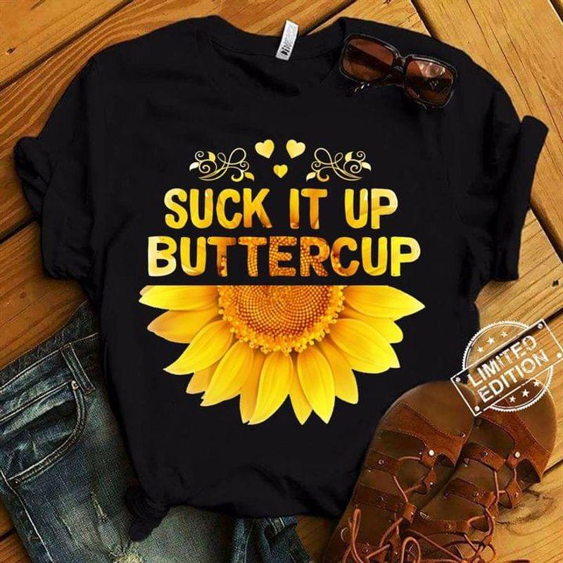 Sunflower Suck It Up Buttercup Sunflower Sunshine Nice Black T Shirt Men And Women S-6XL Cotton