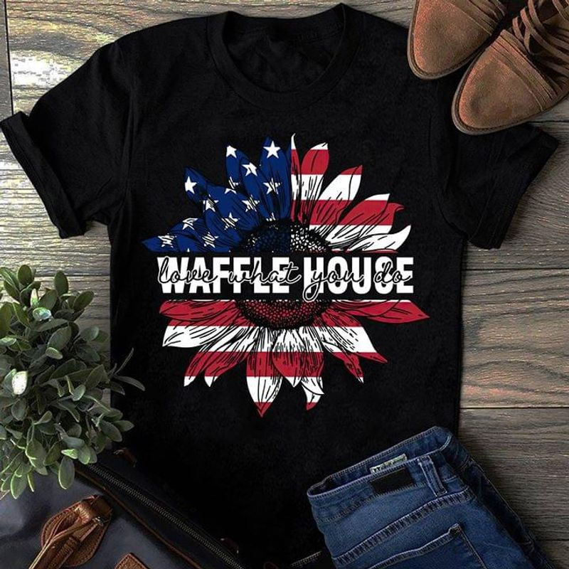 Sunflower US Flag Waffle House Love What You Do Black 4th Of July Independence Day T Shirt Men/ Woman S-6XL Cotton