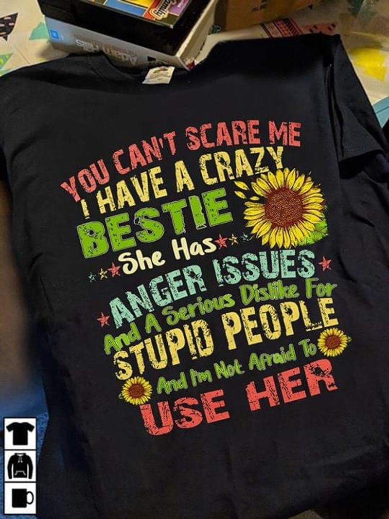 Sunflowers You Can'T Scare Me I Have A Crazy Bestie Anger Issues Syupid Black T Shirt Men And Women S-6XL Cotton
