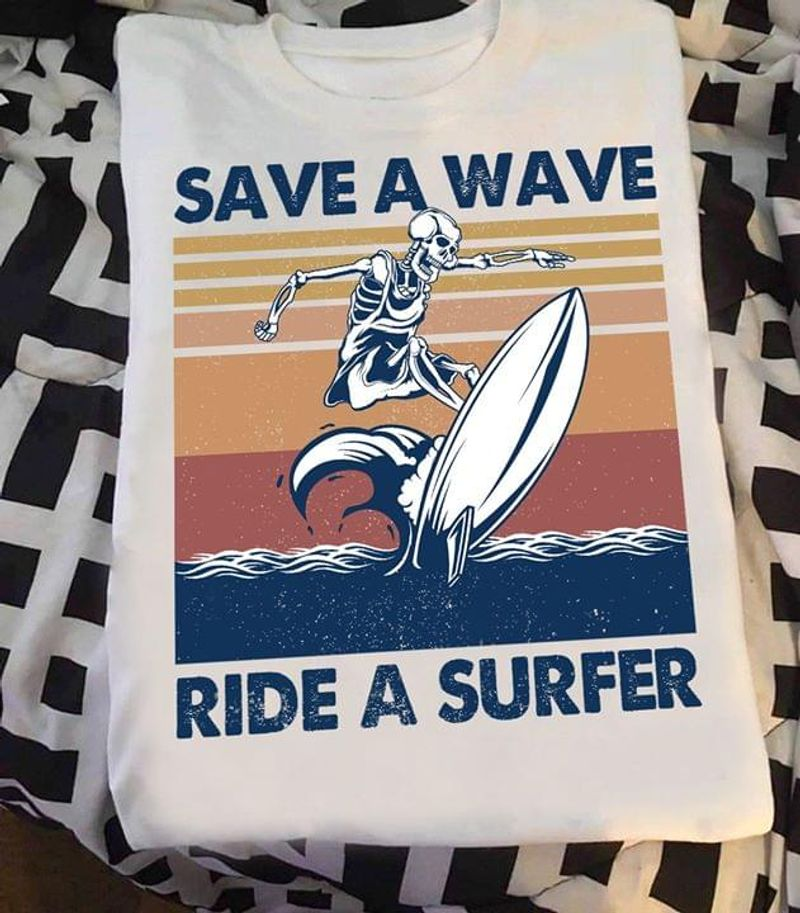 Surfer Save A Wave Ride A Surfer Surfer Wave Suffer Skeleton White T Shirt Men And Women S-6XL Cotton