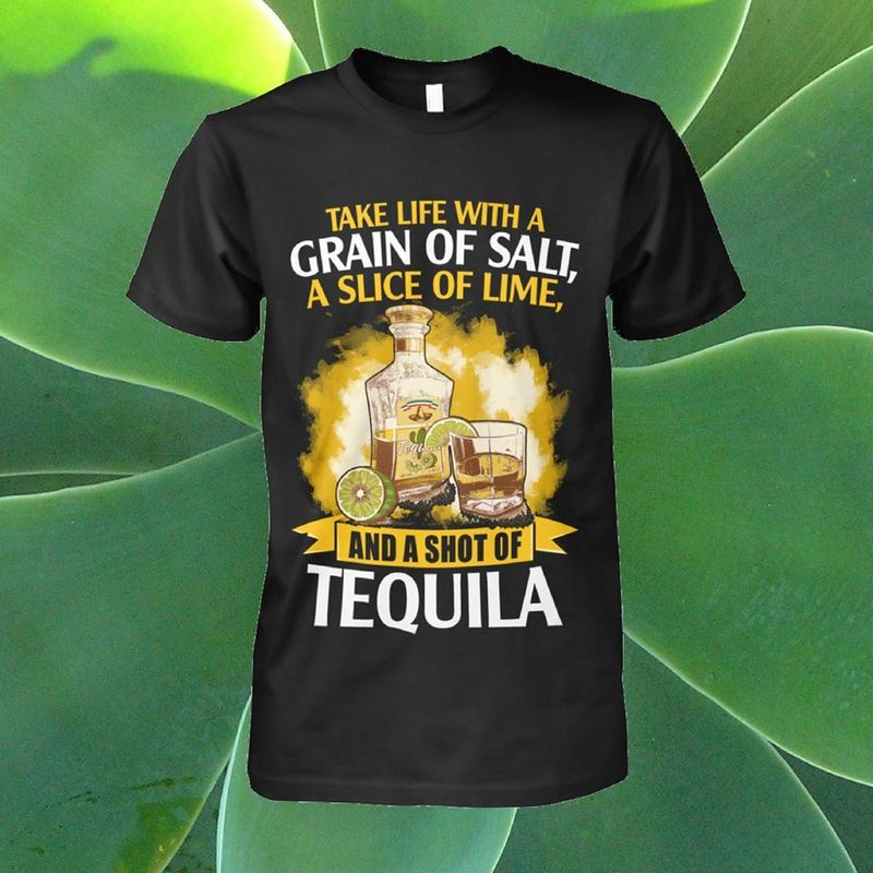 Take Life With A Grain Of Salt A Slice Of Lime And A Shot Of Tequila T Shirt Black A8