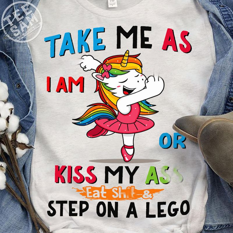 Take Me As I Am Or Kiss My Ass Eat Shit And Step On A Lego T Shirt White A5