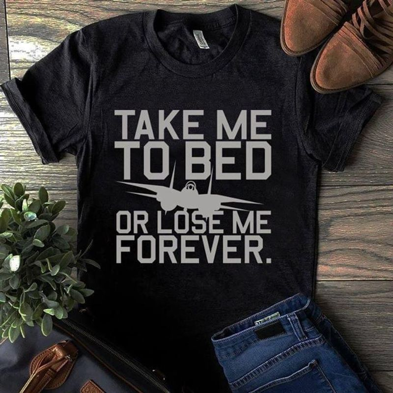 Take Me To Bed Or Lose Me Forever Black T Shirt Men And Women S-6XL Cotton