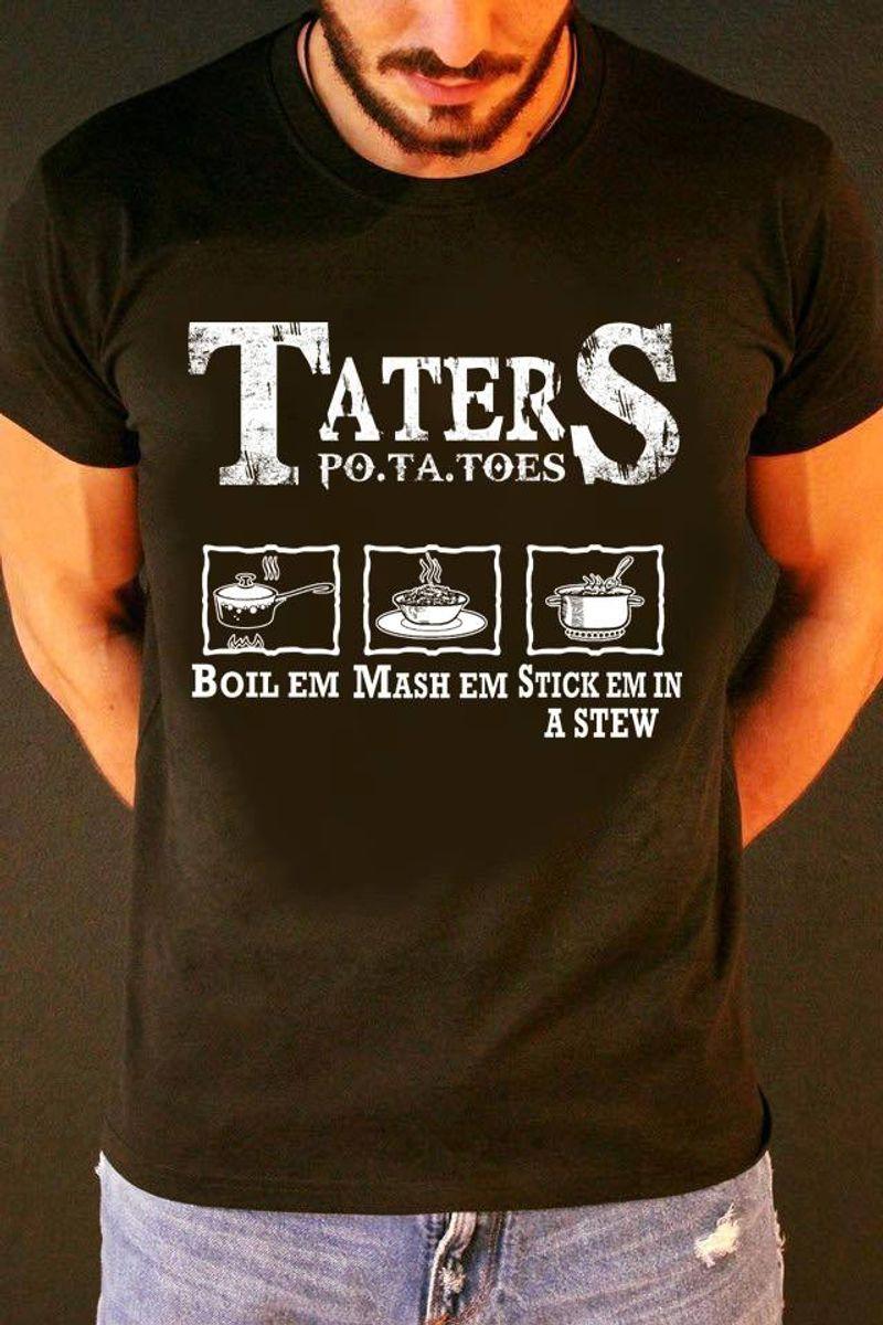 Taters Po Ta Toes Boil Em Mash Em Stick Em In A Stew T-shirt Black B4