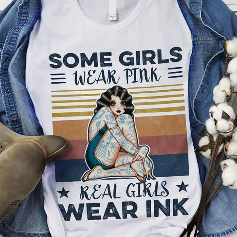 Tattoo Girl Some Girls Wear Pink Real Girls Wear Ink Vintage White T Shirt Men And Women S-6XL Cotton