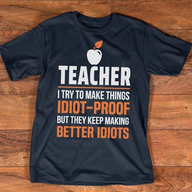 Teacher I Try To Make Things But They Keep Making Better Idiots T Shirt Black A5