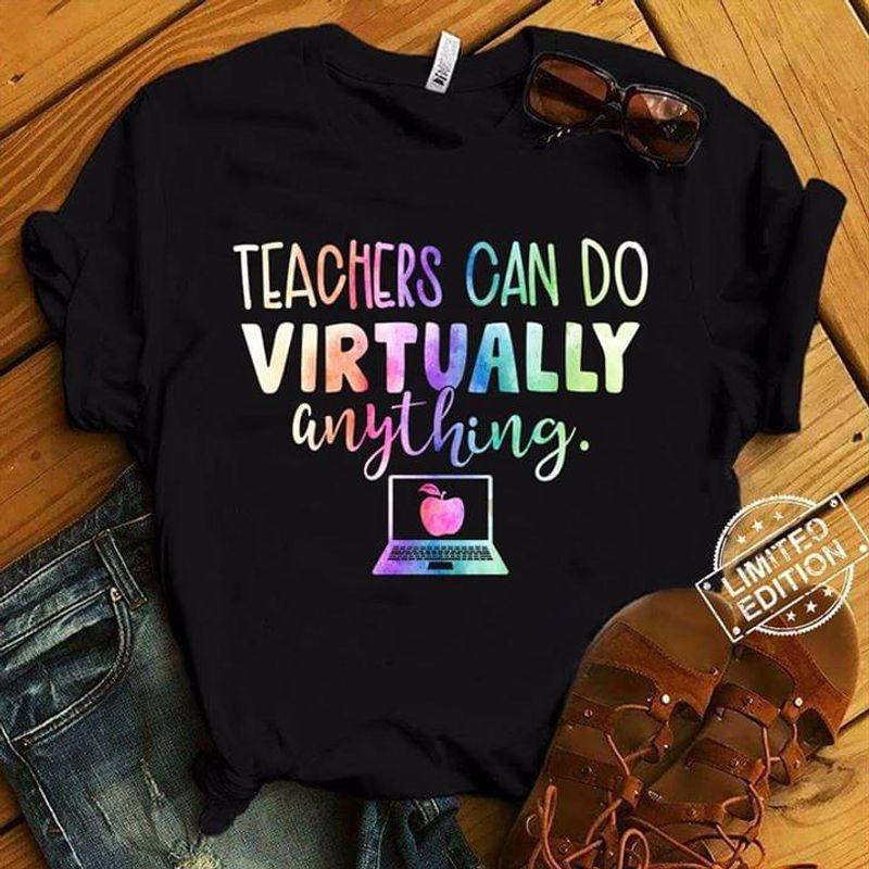 Teacher Lovers Teachers Can Do Virtually Anything Black T Shirt Men And Women S-6XL Cotton