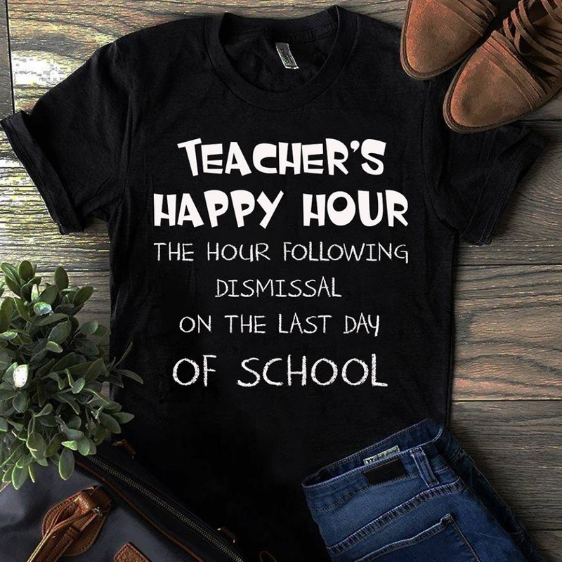 Teacher's Happy Hour The Hour Following Dismissal On The Last Day Of School  T-shirt Black C2