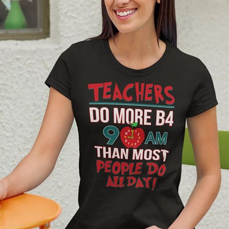 Teachers Do More B4 An Than Most People Do All Day  T-shirt Black B1