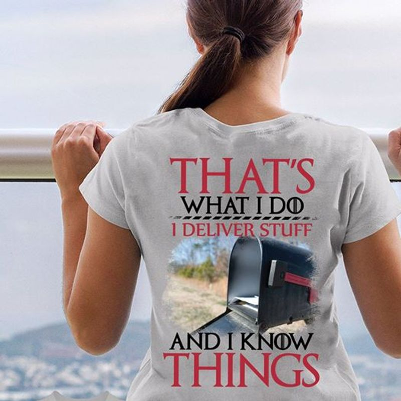 That Is What I Do I Dliver Stuff And I Know Things  T Shirt White A9