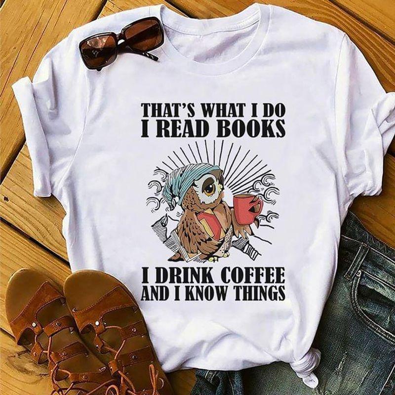That's What I Do I Read Books I Drink Cofffee Owl Reading Books White White T Shirt Men And Women S-6XL Cotton