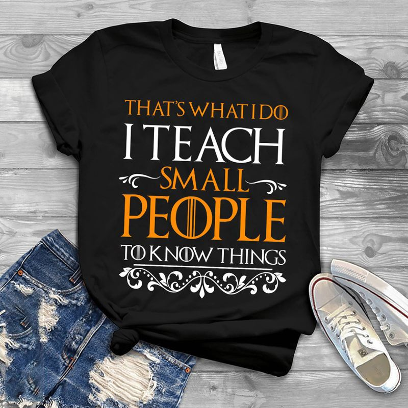 That S What I Do I Teach Small To Know Things T-shirt Black