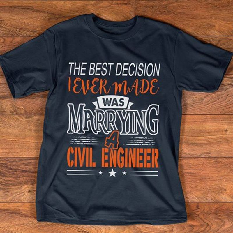 The Best Decision I Ever Made Was Marrying A Civil Engineer T-shirt Black A8